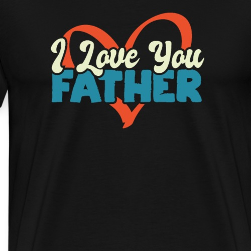 Heart I love you Father - Men's Premium T-Shirt