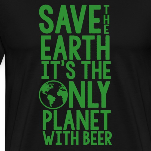 Save the earth it's the only planet with beer