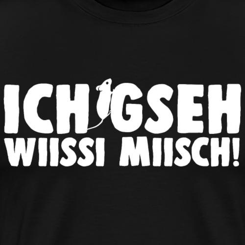 ICH GSEH WIISSI MIISCH - Männer Premium T-Shirt