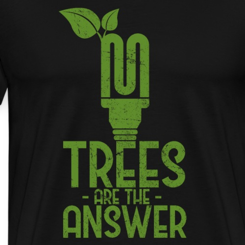 TREES ARE THE ANSWER - Männer Premium T-Shirt