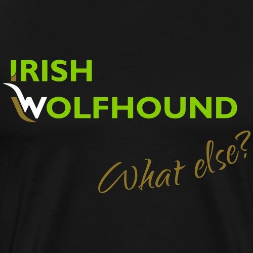 Irish Wolfhound what else? - Männer Premium T-Shirt
