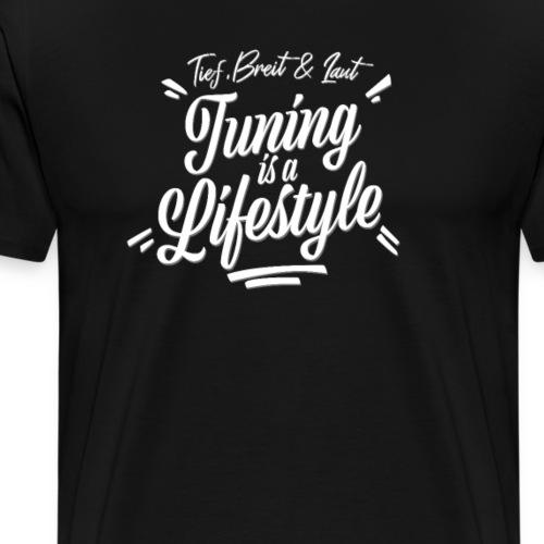 Tief, Breit & Laut! Tuning is a Lifestyle - Männer Premium T-Shirt