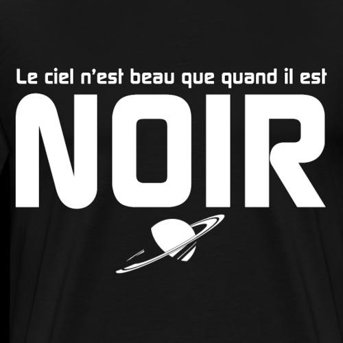Le ciel n'est beau que quand il est noir. - T-shirt Premium Homme