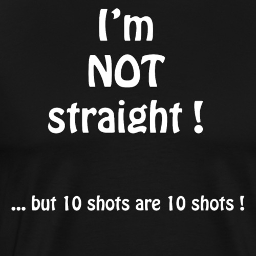 Not straight shots - Men's Premium T-Shirt