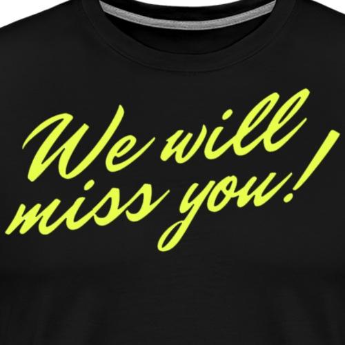 Wir vermissen dich Trauer Abschied Geschenk - Männer Premium T-Shirt