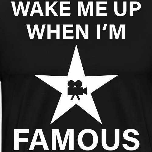 56 Wake me up when i'm FAMOUS Hollywood Star - Männer Premium T-Shirt