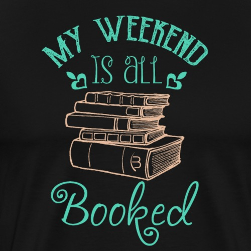 My Weekend Is All Booked - green - Men's Premium T-Shirt