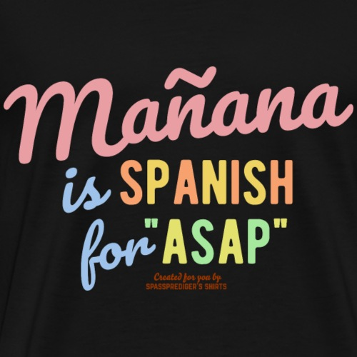 Sprüche T Shirt Mañana - Männer Premium T-Shirt