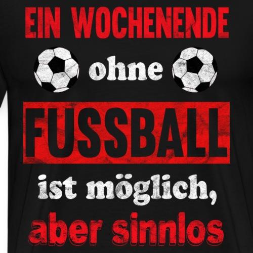 Fußball Spruch lustig - Wochenende ohne Fußball - Männer Premium T-Shirt