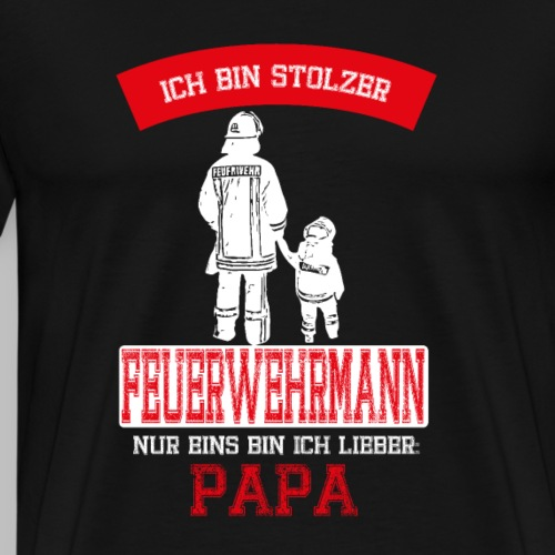 Feuerwehrmann stolzer Papa Vater Geschenk - Männer Premium T-Shirt