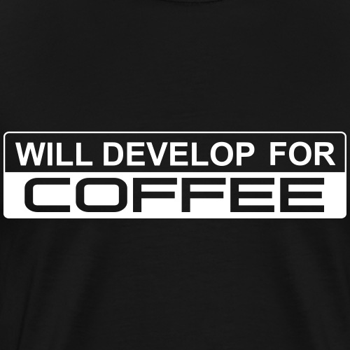 Will develop for coffee - Männer Premium T-Shirt