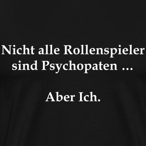 Rollenspieler sind Psychopaten - Männer Premium T-Shirt