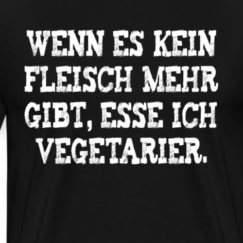 Wenn es kein Fleisch mehr gibt esse ich Vegetarier - Männer Premium T-Shirt