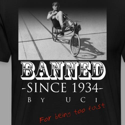 Recumbent Bike Banned since 1934 - Miesten premium t-paita