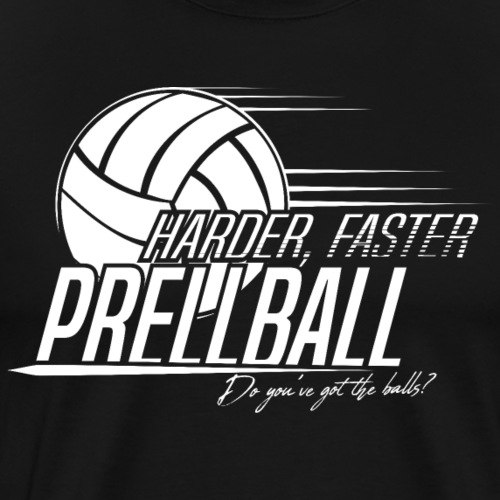 Harder, Faster, Prellball - Männer Premium T-Shirt