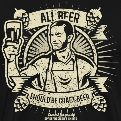 Bier T Shirt All Beer Should Be Craft Beer - Männer Premium T-Shirt