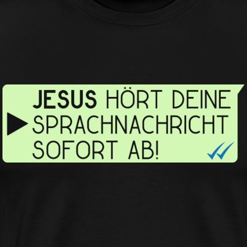 Jesus hört deine Sprachnachricht - Christlich - Männer Premium T-Shirt