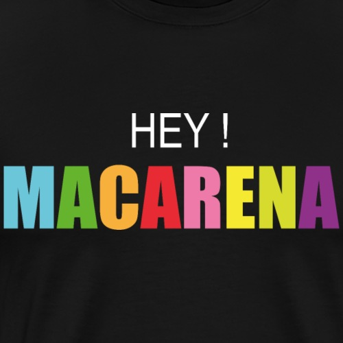 hey macarena - T-shirt Premium Homme