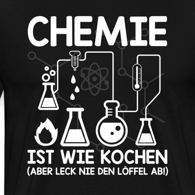 Chemie ist wie Kochen aber leck nie den Löffel ab
