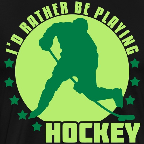 I'd Rather Be Playing Hockey - Men's Premium T-Shirt