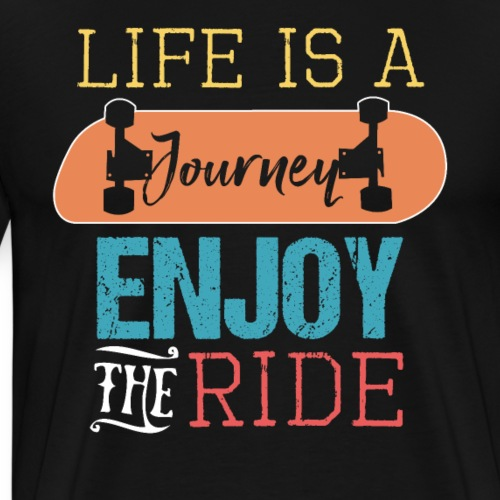 LIFE IS A JOURNEY ENJOY THE RIDE Skateboarder - Männer Premium T-Shirt