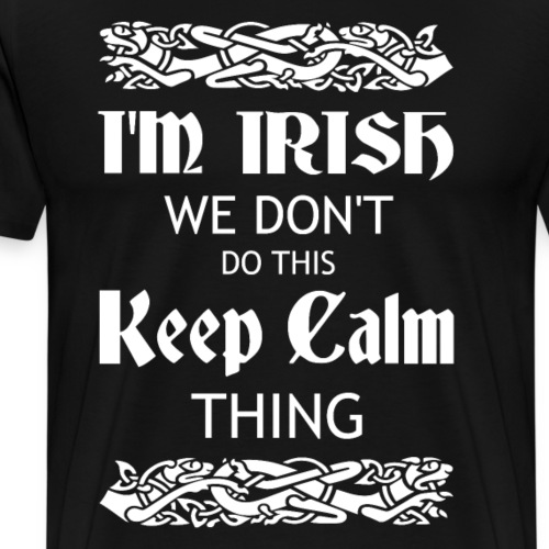 Im Irish we dont do this keep calm thing.png - Männer Premium T-Shirt
