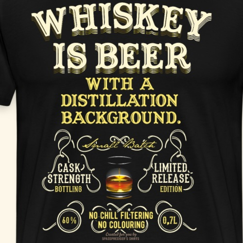Whisky T Shirt Design Whiskey Is Beer - Männer Premium T-Shirt
