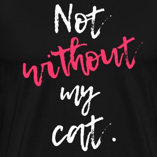 Not Without Cat - Miesten premium t-paita