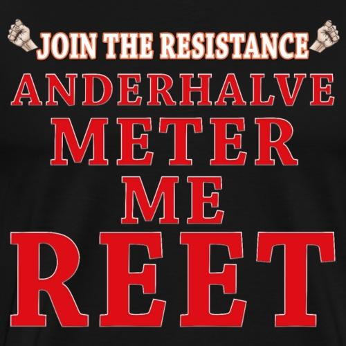 JTR Anderhalve meter me reet - Mannen Premium T-shirt