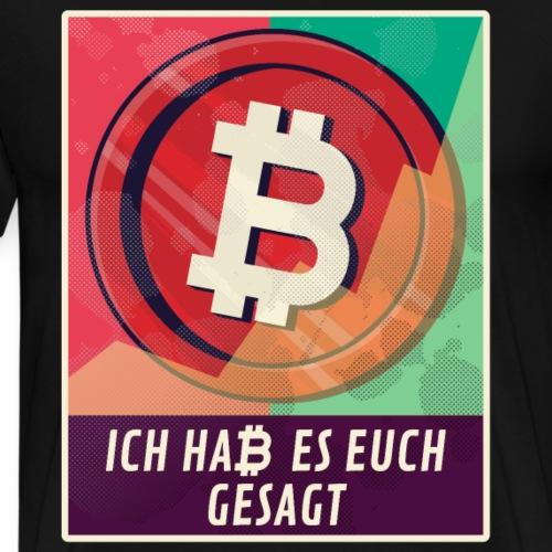 Ich habe es euch gesagt Krypto BitCoin - Männer Premium T-Shirt
