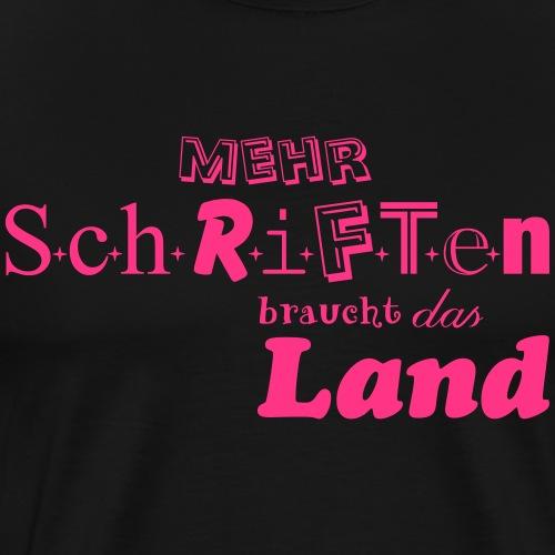mehr Schriften braucht das Land - Männer Premium T-Shirt