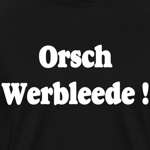 Orschwerbleede Sachsen Dialekt - Männer Premium T-Shirt