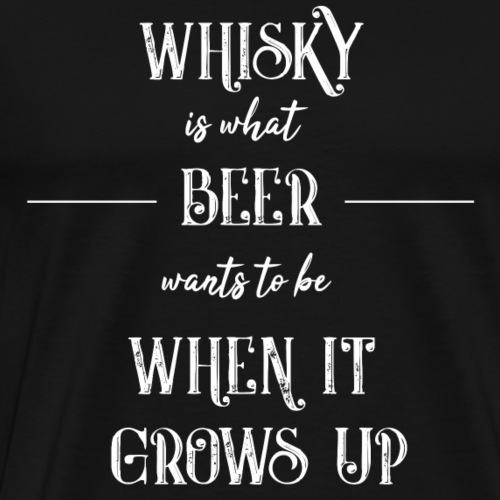 Whiskey is what beer wants to be - a gift idea - Men's Premium T-Shirt
