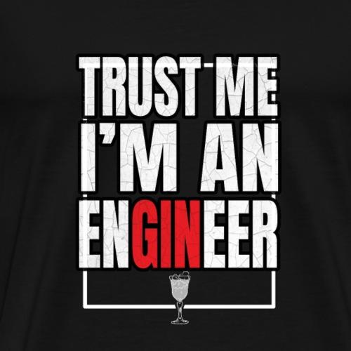 GIN T-Shirt Trust me i´m an Engineer - Männer Premium T-Shirt
