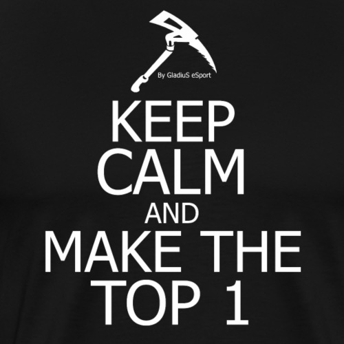 """KEEP CALM AND MAKE THE TOP 1 """"Fortnite edition"""""""