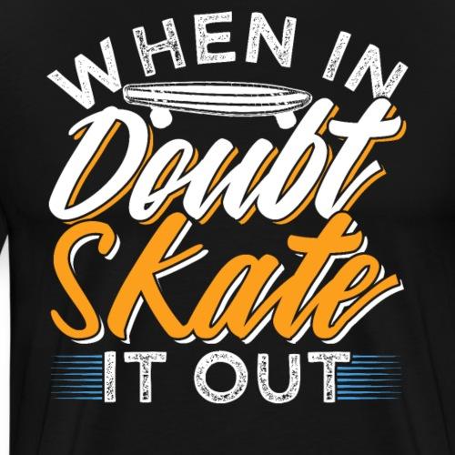 WHEN IN DOUBT SKATE IT OUT Skateboard - Männer Premium T-Shirt