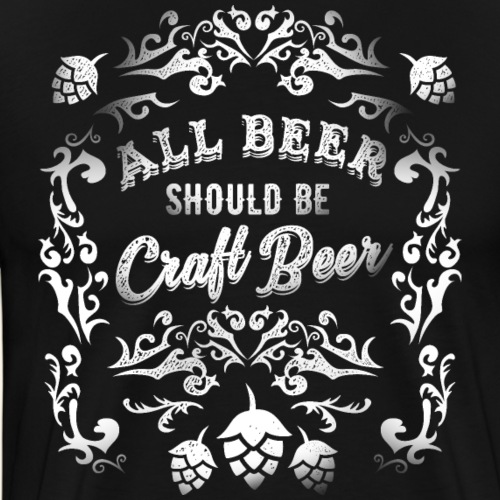 Lustiges Bier-Shirt All beer should be craft beer - Männer Premium T-Shirt