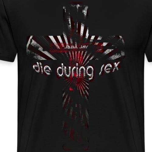 Die during sex - Männer Premium T-Shirt