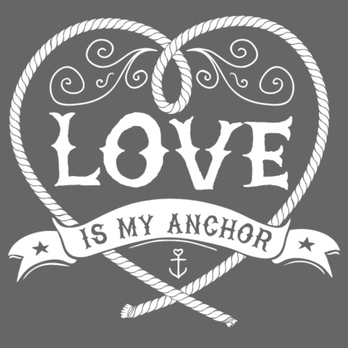 LOVE IS MY ANCHOR #1 - Männer Premium T-Shirt