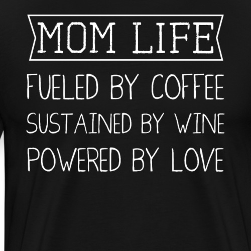 Mom Life Fuelled By Coffee Sustained By Wine - Männer Premium T-Shirt