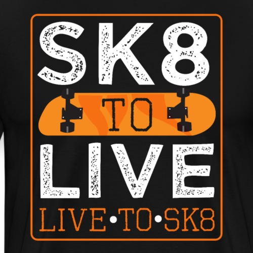 SK8 TO LIVE. LIVE TO SK8. Leben Skateboarden - Männer Premium T-Shirt