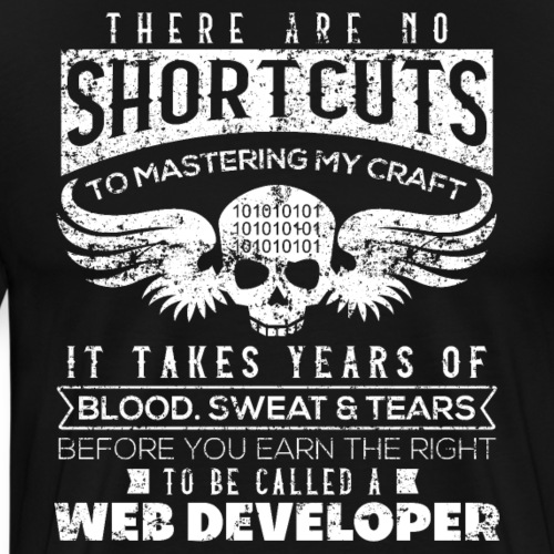There Are No Shortcuts Web Developer - Männer Premium T-Shirt