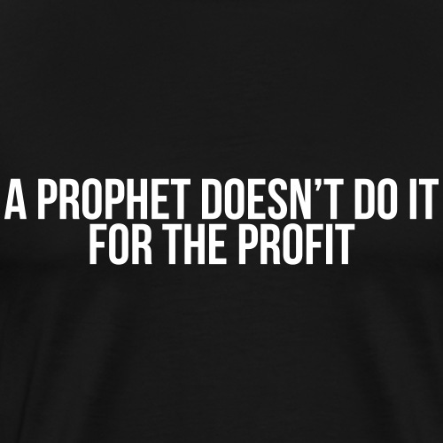 a prophet doesn't do it for profit - Men's Premium T-Shirt