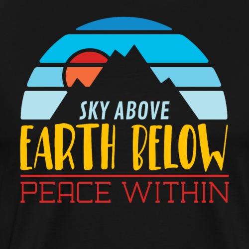 Sky above earth below peace within Wandern Outdoor - Männer Premium T-Shirt