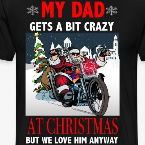 My Dad at Christmas gets a bit crazy Weihnachten - Männer Premium T-Shirt