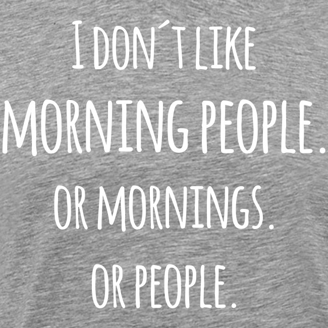 I don´t like morning people Morgenmuffel Spruch