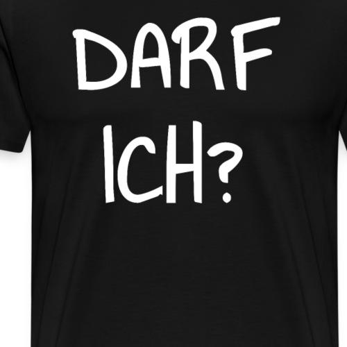 DARF ICH? - Männer Premium T-Shirt