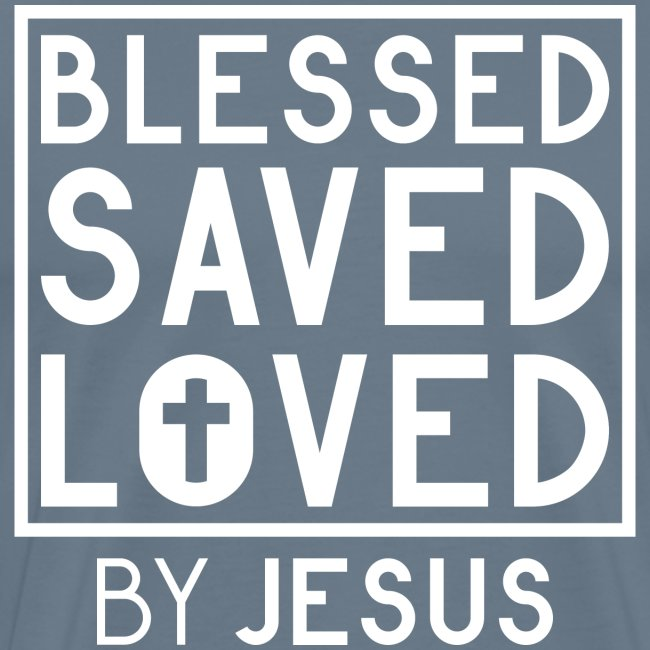Blessed Saved Loved by Jesus - Christlich