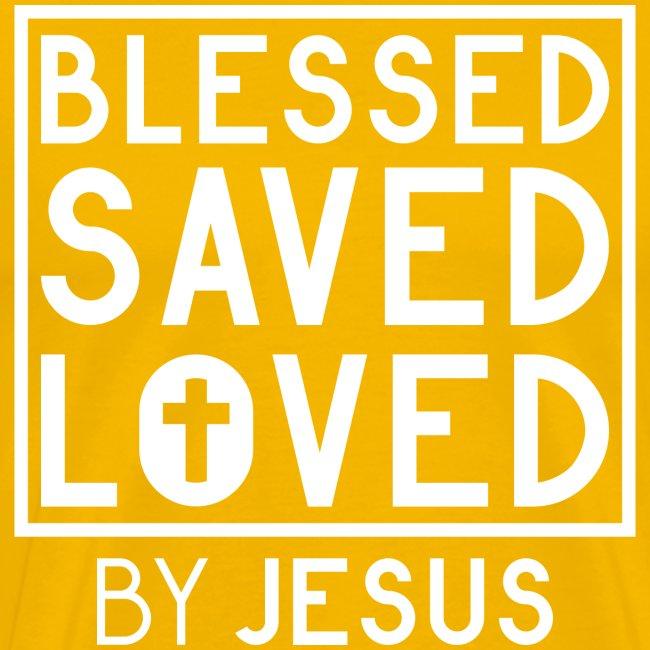 Blessed Saved Loved by Jesus - Christlich