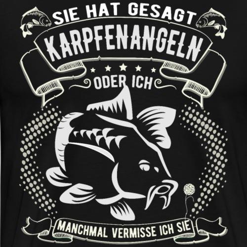 Sie hat gesagt Karpfen angeln oder ich - Männer Premium T-Shirt